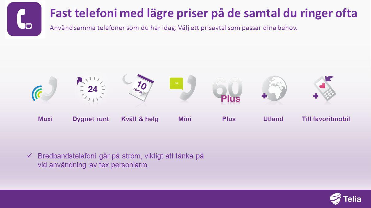Till favoritmobil Utland Mini Maxi Kväll & helg Dygnet runt Plus Fast telefoni med lägre priser på de samtal du ringer ofta Använd samma telefoner som du har idag.