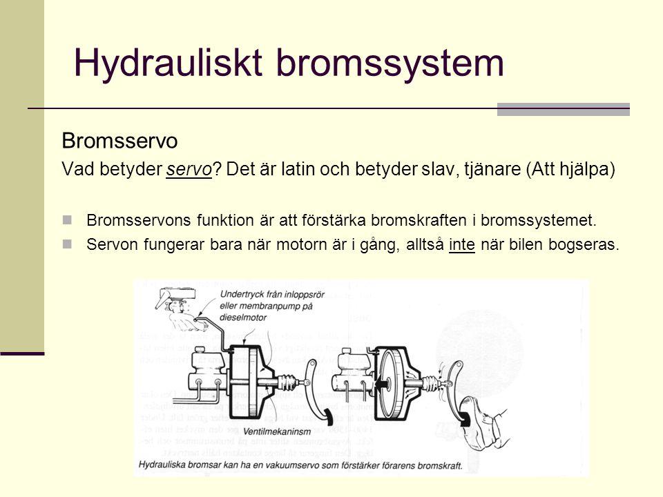 Hydrauliskt bromssystem Bromsservo Vad betyder servo? Det är latin och betyder slav, tjänare (Att hjälpa)  Bromsservons funktion är att förstärka bro