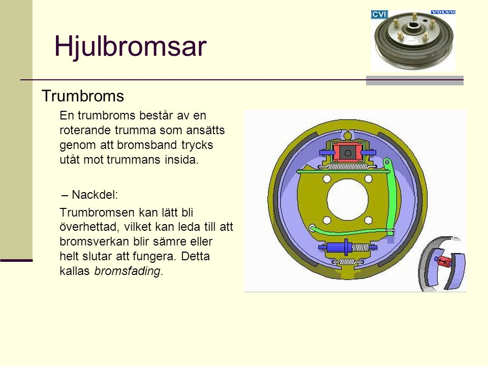 Hjulbromsar Trumbroms En trumbroms består av en roterande trumma som ansätts genom att bromsband trycks utåt mot trummans insida. – Nackdel: Trumbroms