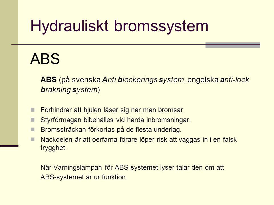 Hydrauliskt bromssystem ABS ABS (på svenska Anti blockerings system, engelska anti-lock brakning system)  Förhindrar att hjulen låser sig när man bro