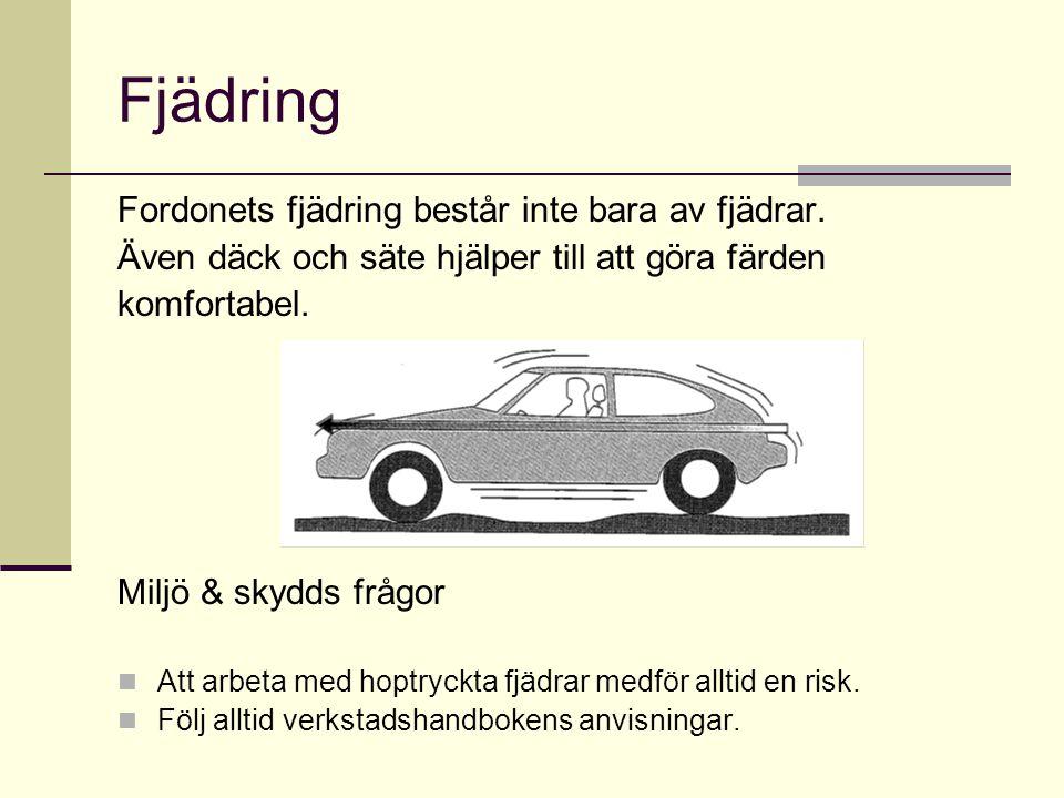 Fjädring Fordonets fjädring består inte bara av fjädrar. Även däck och säte hjälper till att göra färden komfortabel. Miljö & skydds frågor  Att arbe