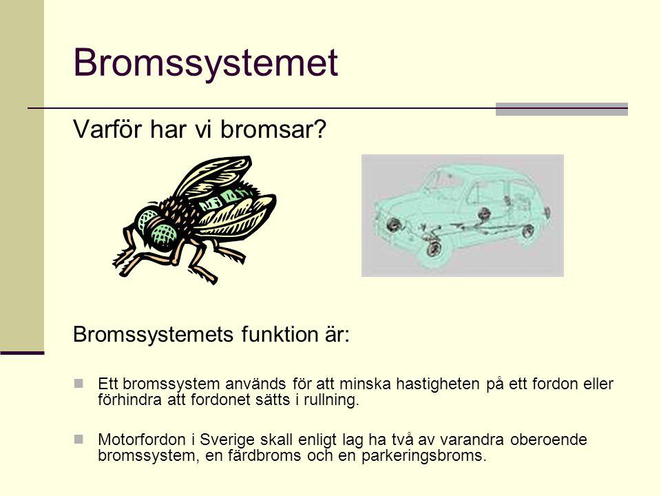 Bromssystemet Varför har vi bromsar? Bromssystemets funktion är:  Ett bromssystem används för att minska hastigheten på ett fordon eller förhindra at