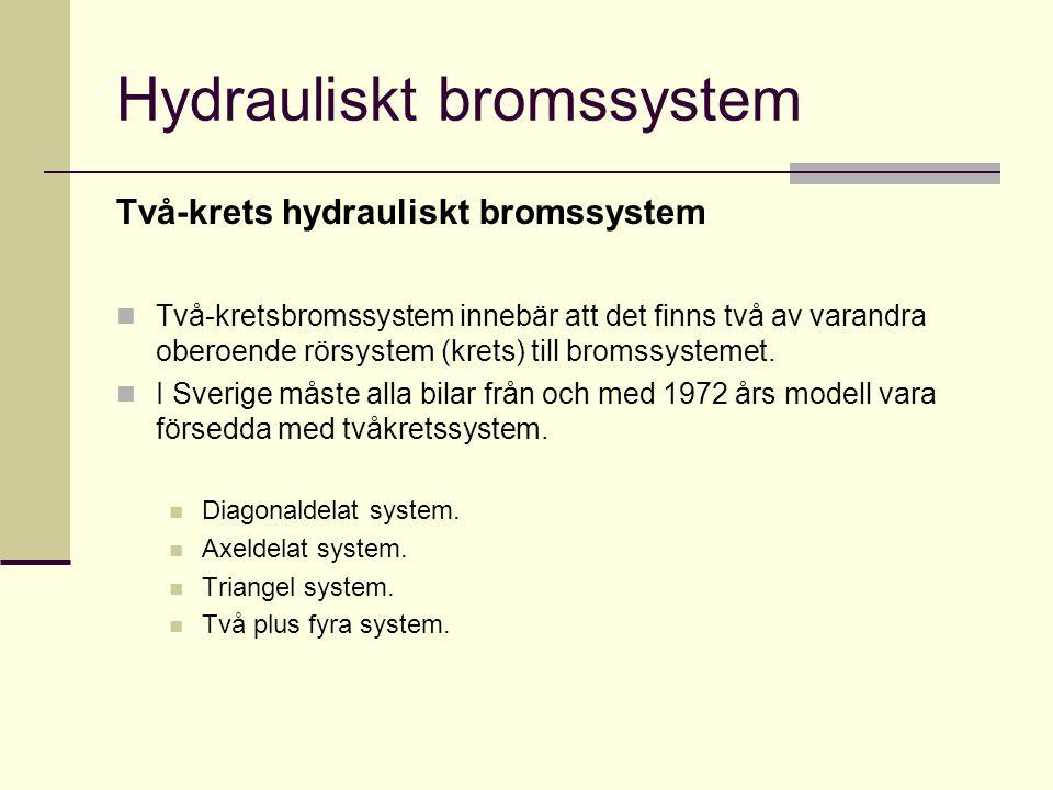 Hydrauliskt bromssystem Två-krets hydrauliskt bromssystem  Två-kretsbromssystem innebär att det finns två av varandra oberoende rörsystem (krets) til