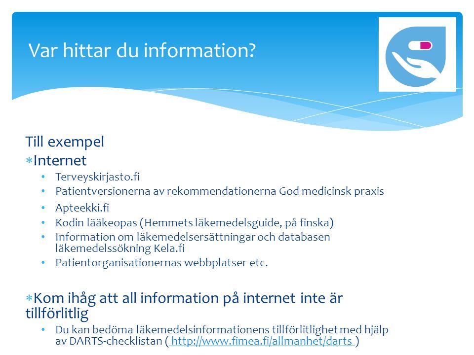 Till exempel  Internet • Terveyskirjasto.fi • Patientversionerna av rekommendationerna God medicinsk praxis • Apteekki.fi • Kodin lääkeopas (Hemmets