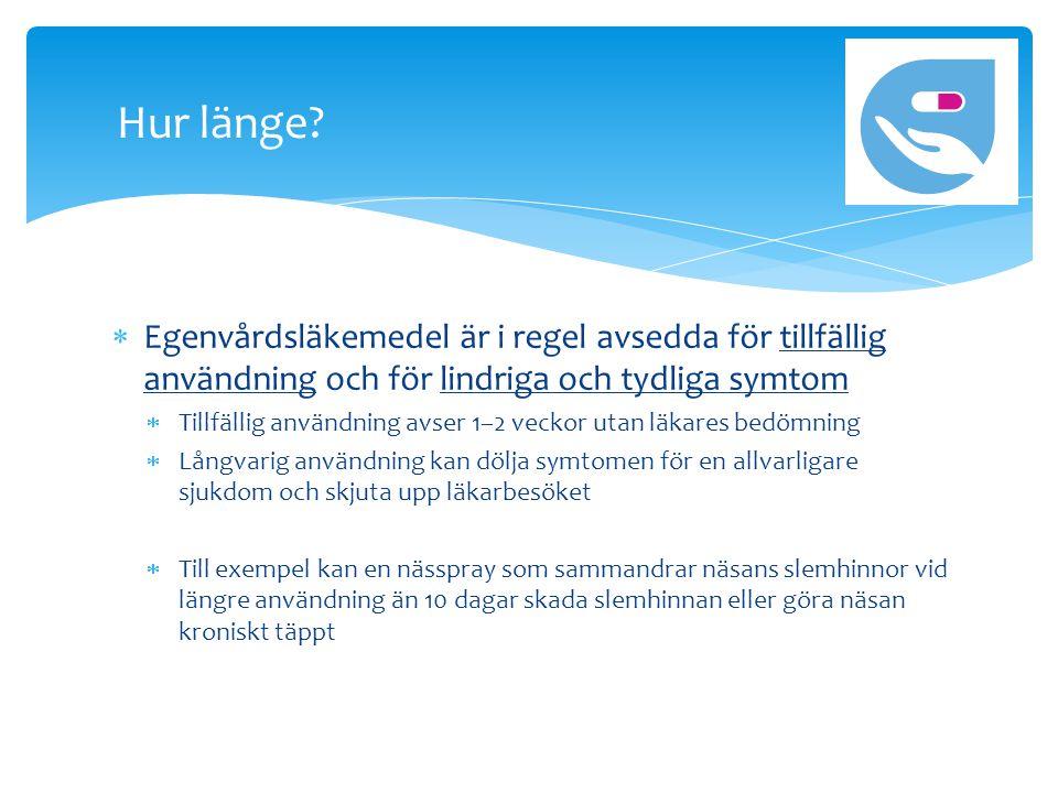  Egenvårdsläkemedel är i regel avsedda för tillfällig användning och för lindriga och tydliga symtom  Tillfällig användning avser 1–2 veckor utan lä