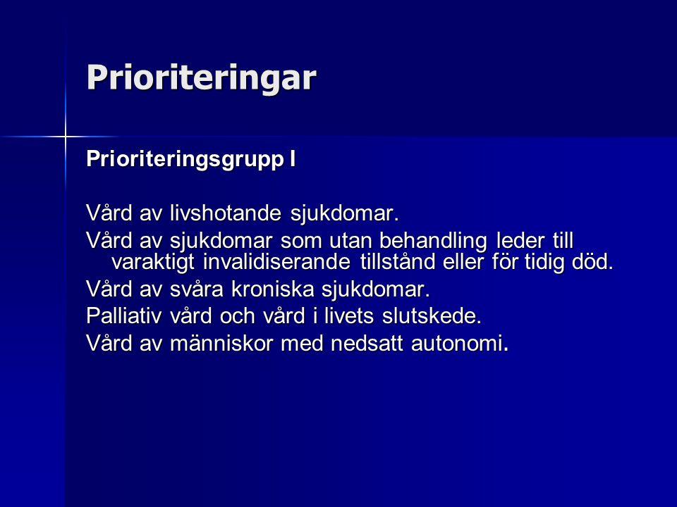 Prioriteringar Prioriteringsgrupp I Vård av livshotande sjukdomar. Vård av sjukdomar som utan behandling leder till varaktigt invalidiserande tillstån