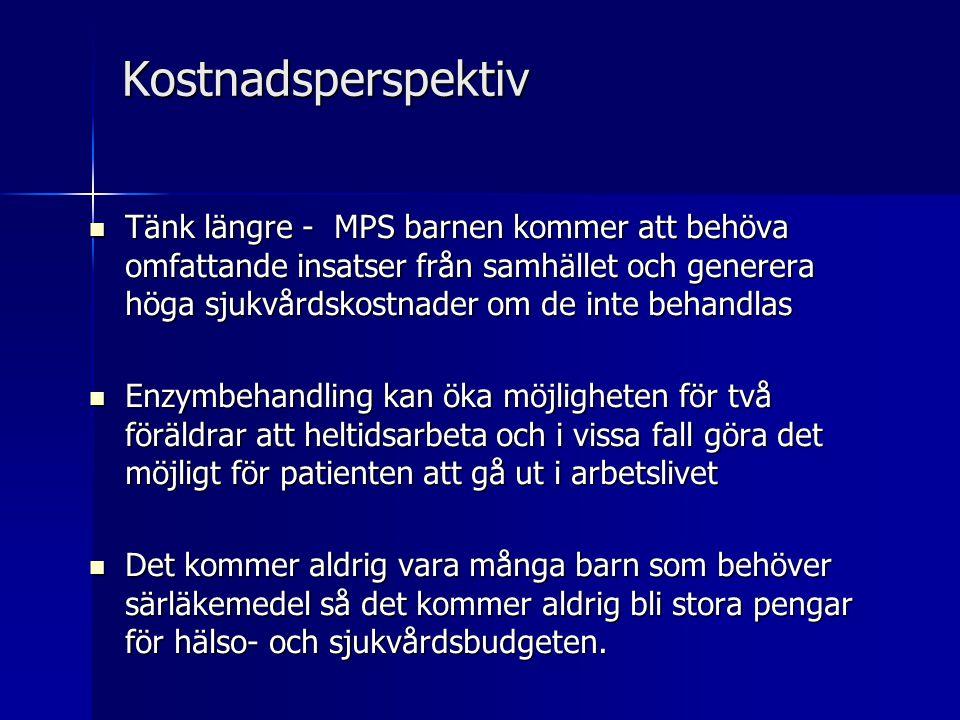 Kostnadsperspektiv  Tänk längre - MPS barnen kommer att behöva omfattande insatser från samhället och generera höga sjukvårdskostnader om de inte beh
