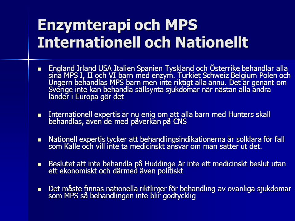 Enzymterapi och MPS Internationell och Nationellt  England Irland USA Italien Spanien Tyskland och Österrike behandlar alla sina MPS I, II och VI bar