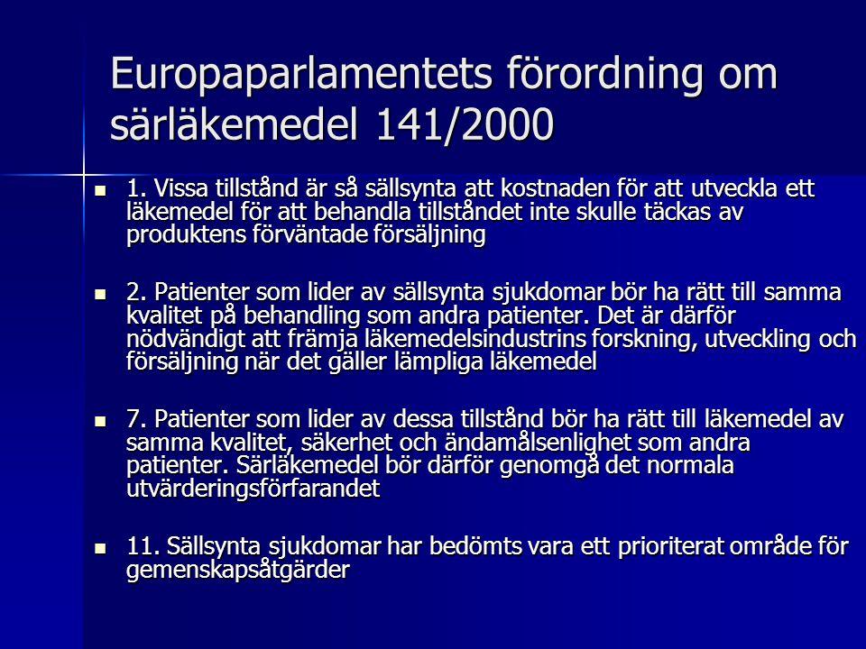 Europaparlamentets förordning om särläkemedel 141/2000  1. Vissa tillstånd är så sällsynta att kostnaden för att utveckla ett läkemedel för att behan