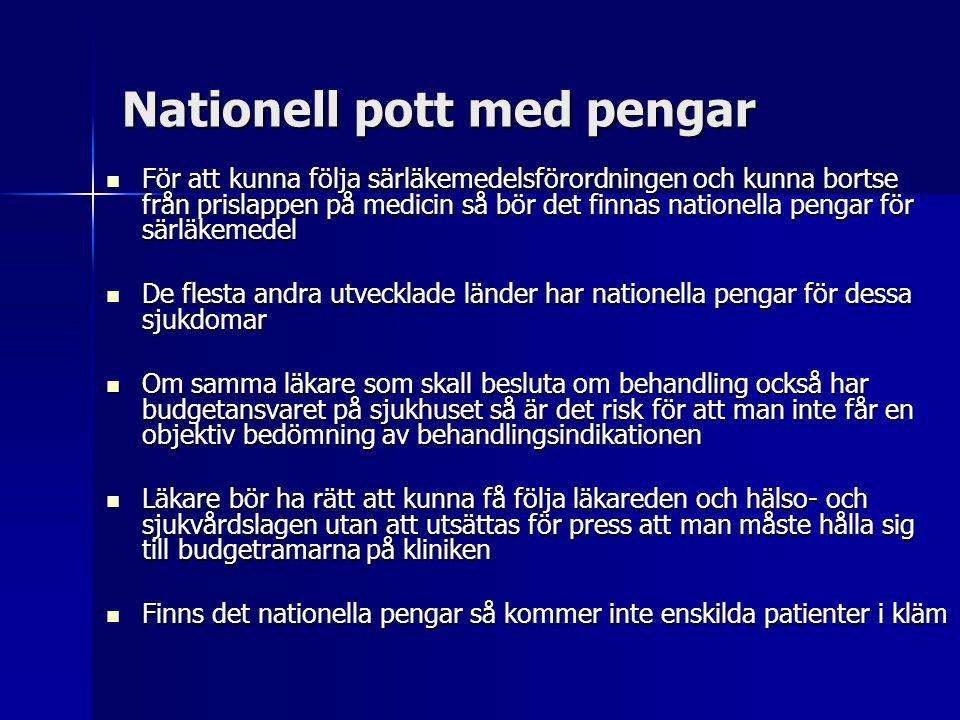 Nationell pott med pengar  För att kunna följa särläkemedelsförordningen och kunna bortse från prislappen på medicin så bör det finnas nationella pen