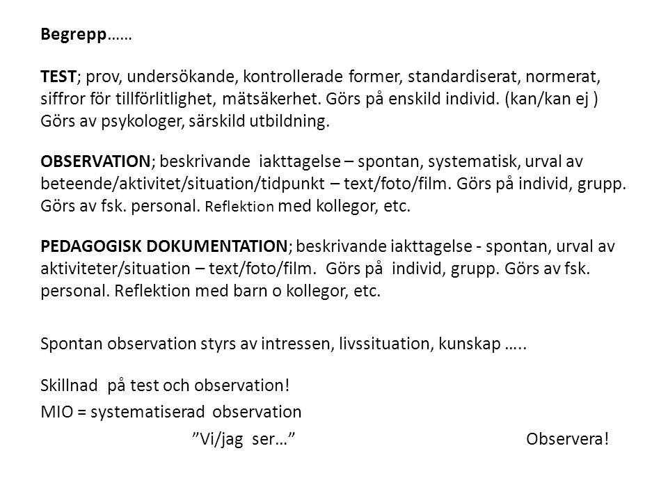 Begrepp…… TEST; prov, undersökande, kontrollerade former, standardiserat, normerat, siffror för tillförlitlighet, mätsäkerhet. Görs på enskild individ
