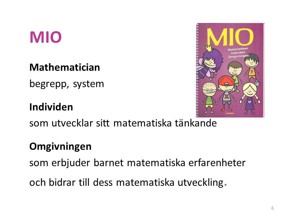 MIO Mathematician begrepp, system Individen som utvecklar sitt matematiska tänkande Omgivningen som erbjuder barnet matematiska erfarenheter och bidra