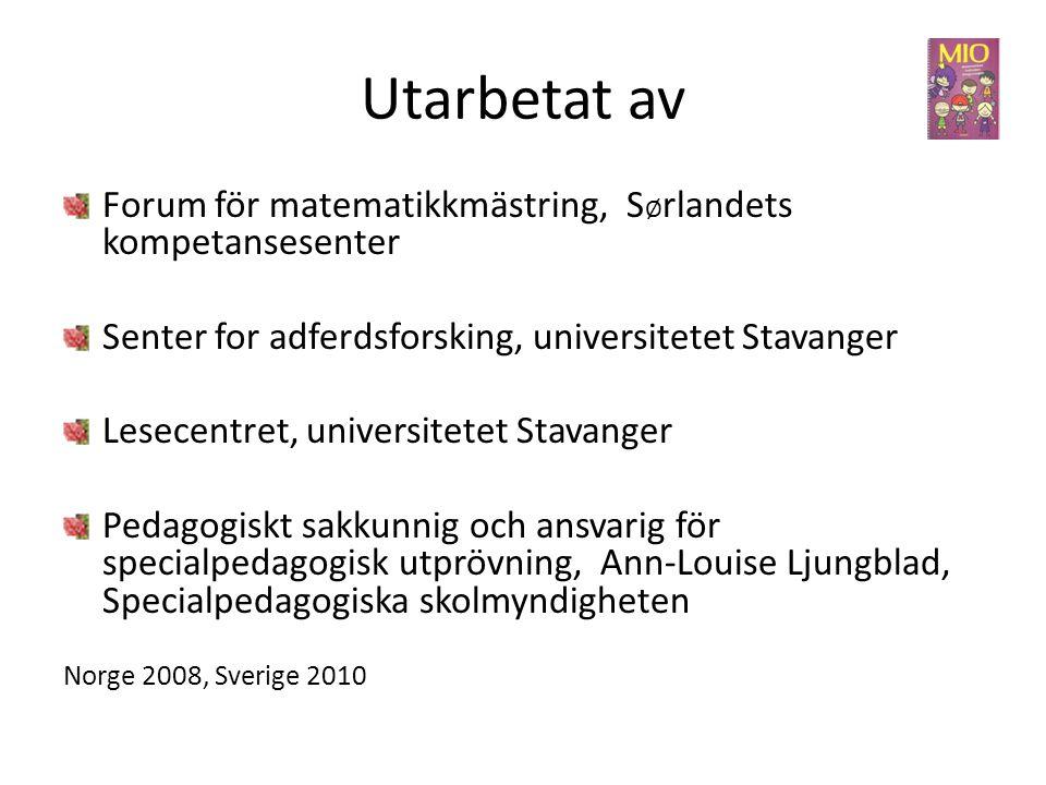 Utarbetat av Forum för matematikkmästring, S Ø rlandets kompetansesenter Senter for adferdsforsking, universitetet Stavanger Lesecentret, universitete