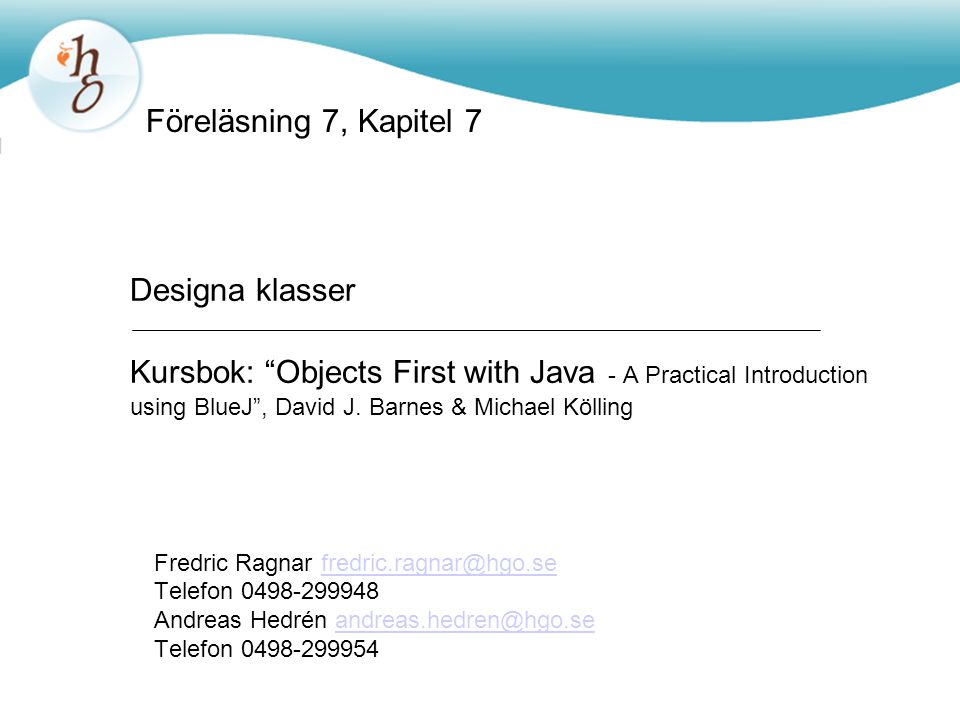 Designa klasser Kursbok: Objects First with Java - A Practical Introduction using BlueJ , David J.