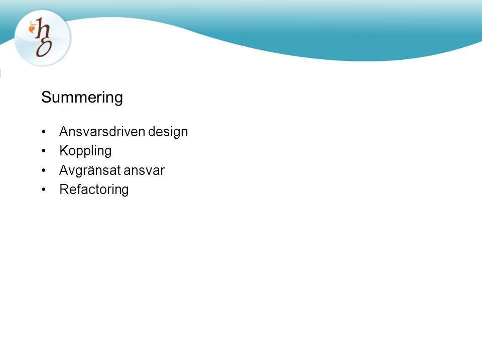 Summering •Ansvarsdriven design •Koppling •Avgränsat ansvar •Refactoring