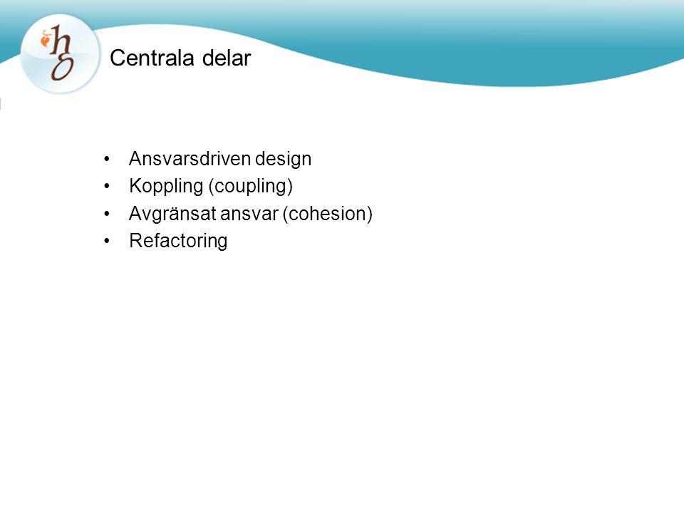 Centrala delar •Ansvarsdriven design •Koppling (coupling) •Avgränsat ansvar (cohesion) •Refactoring