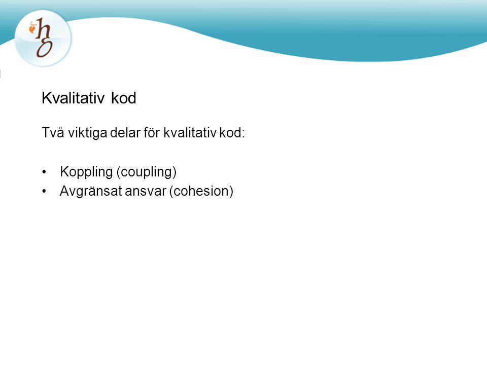 Kvalitativ kod Två viktiga delar för kvalitativ kod: •Koppling (coupling) •Avgränsat ansvar (cohesion)