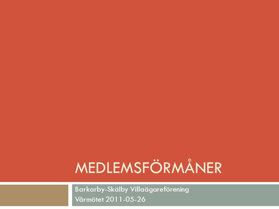 MEDLEMSFÖRMÅNER Barkarby-Skälby Villaägareförening Vårmötet 2011-05-26