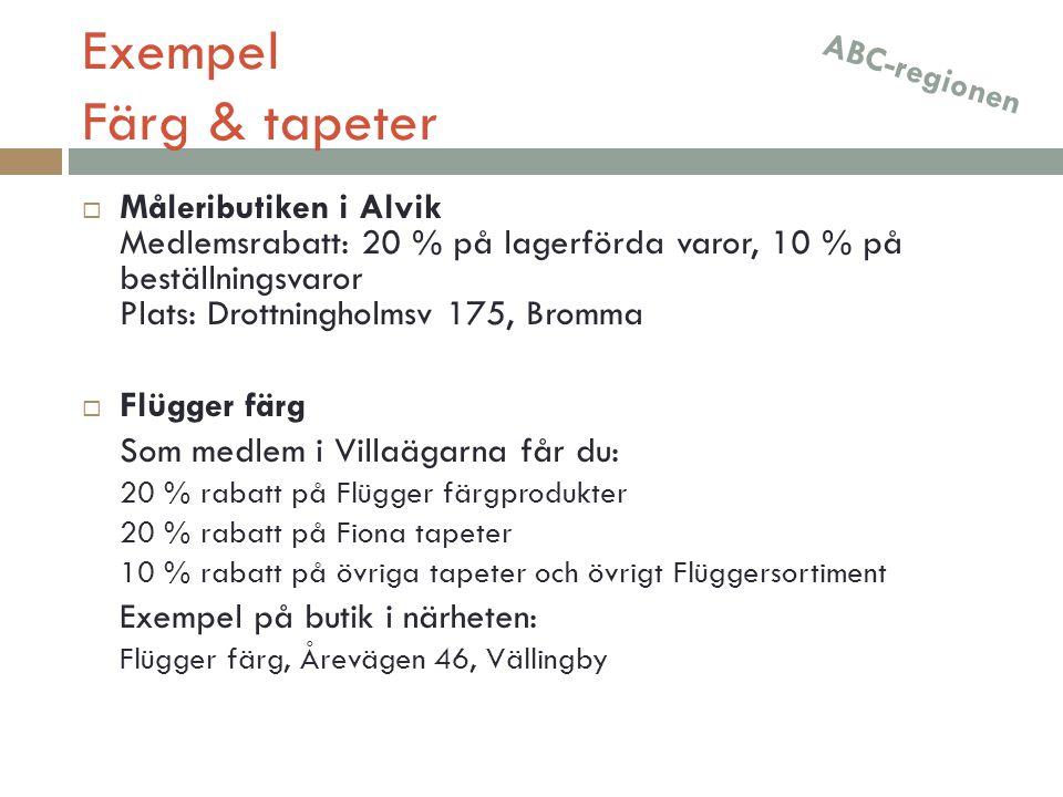 Exempel Färg & tapeter  Måleributiken i Alvik Medlemsrabatt: 20 % på lagerförda varor, 10 % på beställningsvaror Plats: Drottningholmsv 175, Bromma 