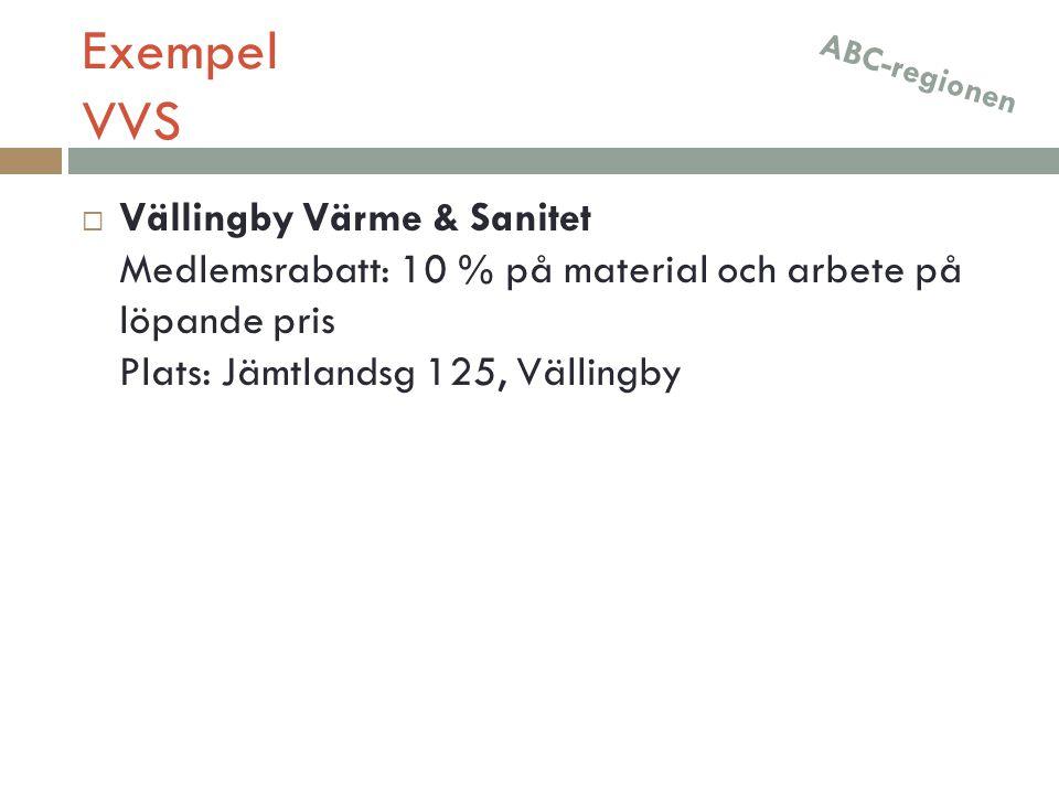 Exempel VVS  Vällingby Värme & Sanitet Medlemsrabatt: 10 % på material och arbete på löpande pris Plats: Jämtlandsg 125, Vällingby ABC-regionen