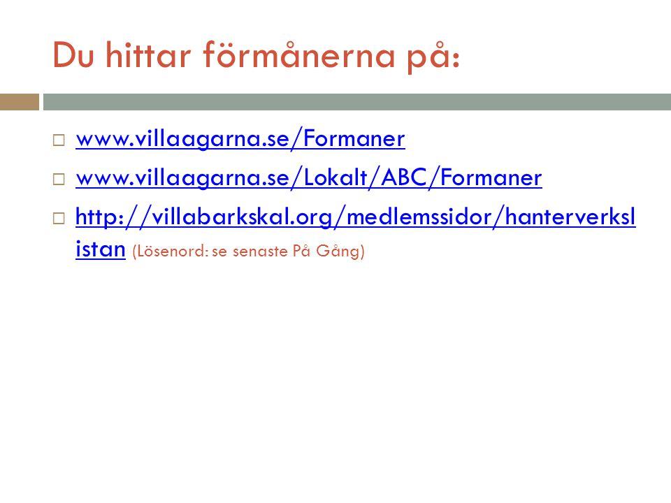 Du hittar förmånerna på:  www.villaagarna.se/Formaner www.villaagarna.se/Formaner  www.villaagarna.se/Lokalt/ABC/Formaner www.villaagarna.se/Lokalt/