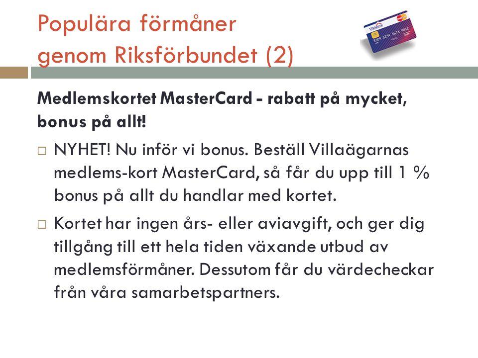Populära förmåner genom Riksförbundet (2) Medlemskortet MasterCard - rabatt på mycket, bonus på allt!  NYHET! Nu inför vi bonus. Beställ Villaägarnas