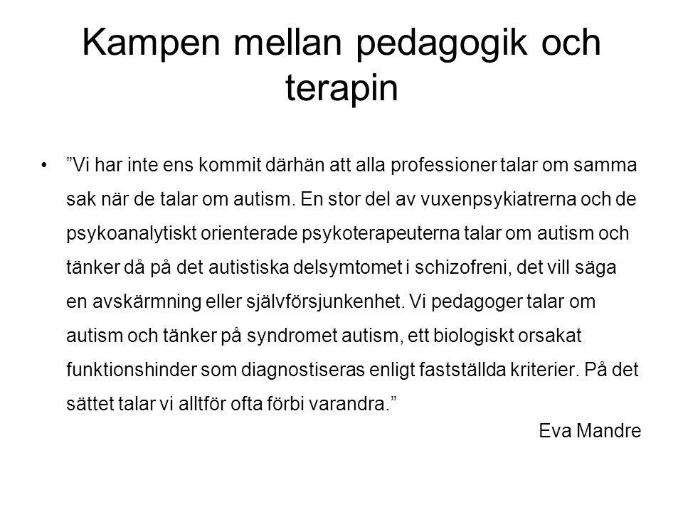 Kampen mellan pedagogik och terapin • Vi har inte ens kommit därhän att alla professioner talar om samma sak när de talar om autism.