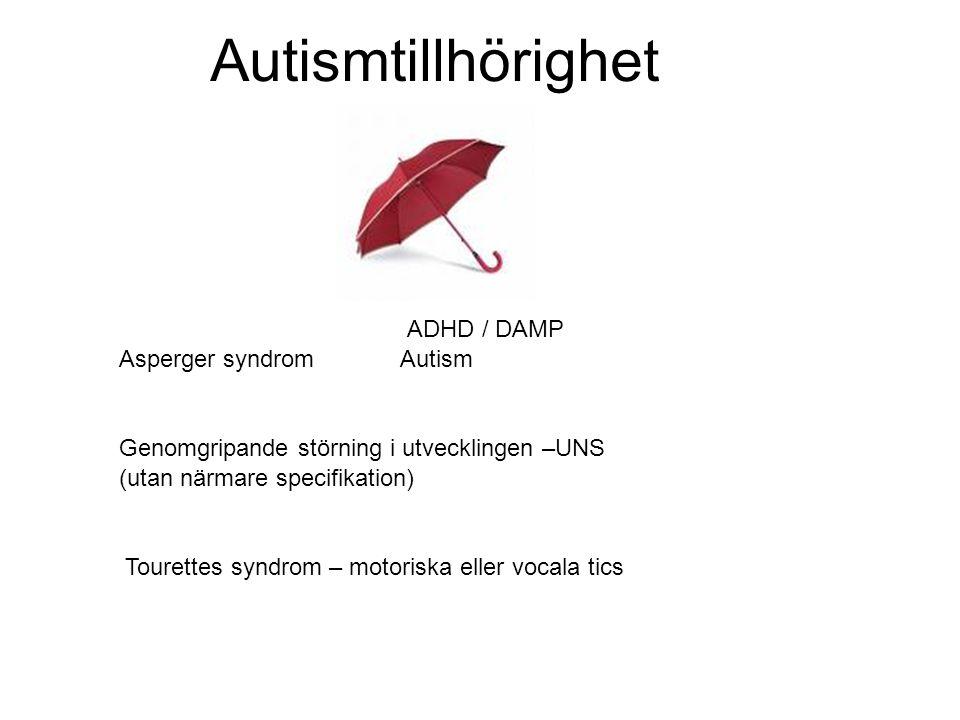 Autismtillhörighet ADHD / DAMP Asperger syndrom Autism Genomgripande störning i utvecklingen –UNS (utan närmare specifikation) Tourettes syndrom – motoriska eller vocala tics