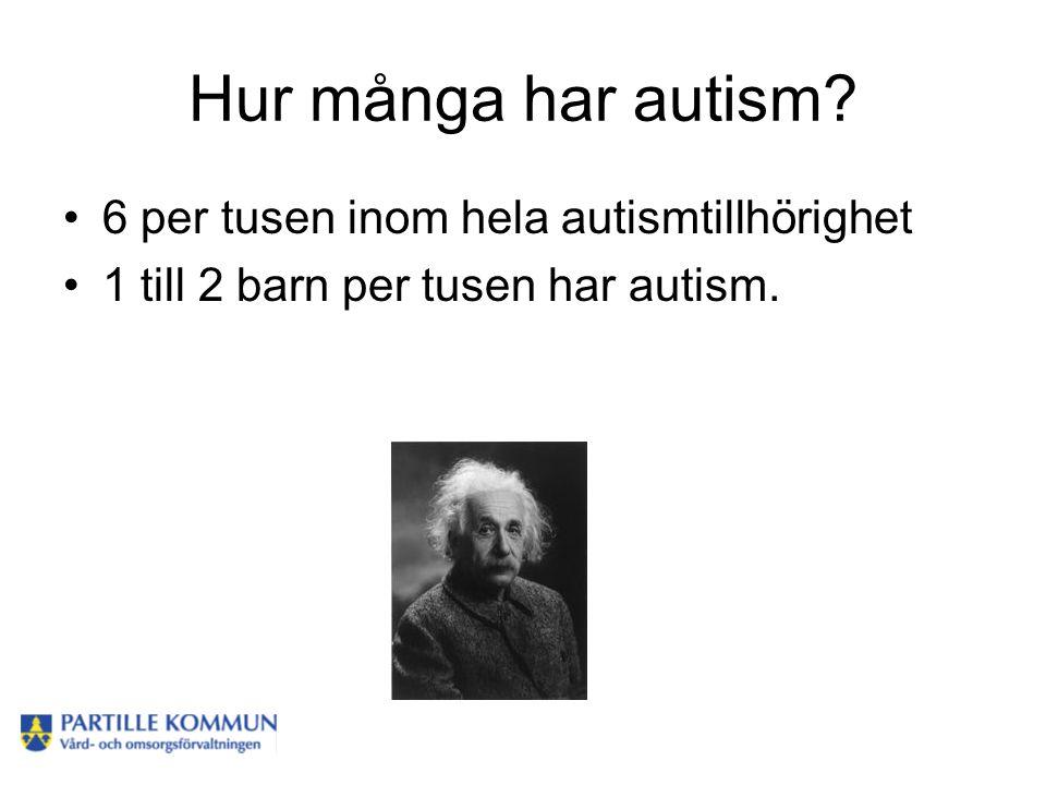 Hur många har autism? •6 per tusen inom hela autismtillhörighet •1 till 2 barn per tusen har autism.