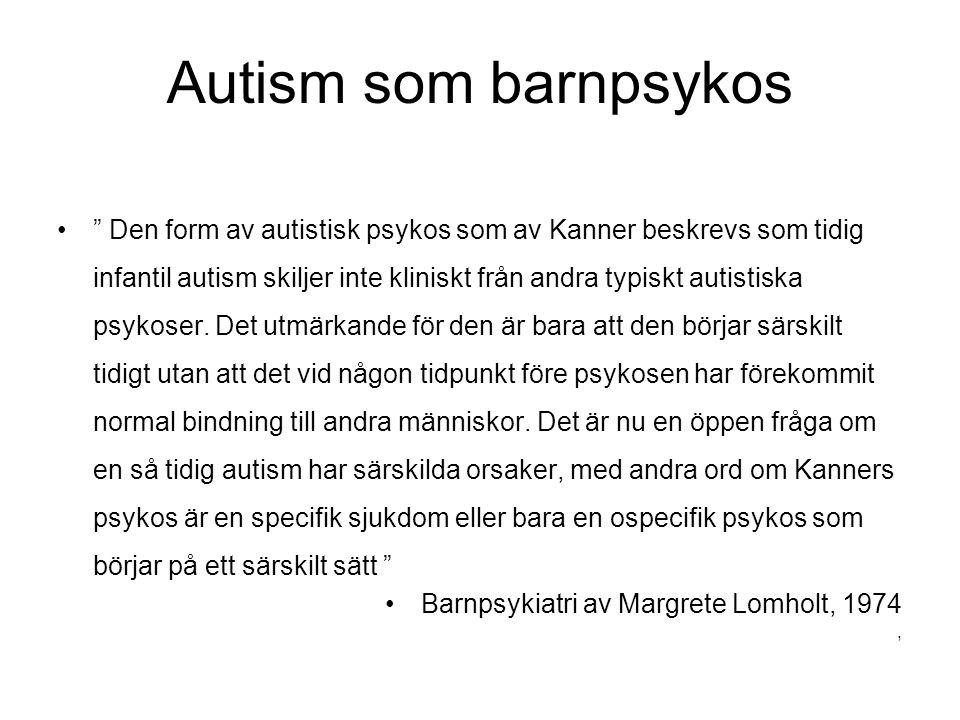 Autism som barnpsykos • Den form av autistisk psykos som av Kanner beskrevs som tidig infantil autism skiljer inte kliniskt från andra typiskt autistiska psykoser.