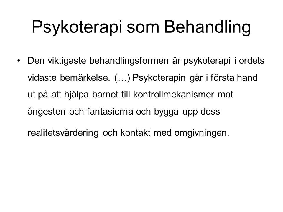 Psykoterapi som Behandling •Den viktigaste behandlingsformen är psykoterapi i ordets vidaste bemärkelse.