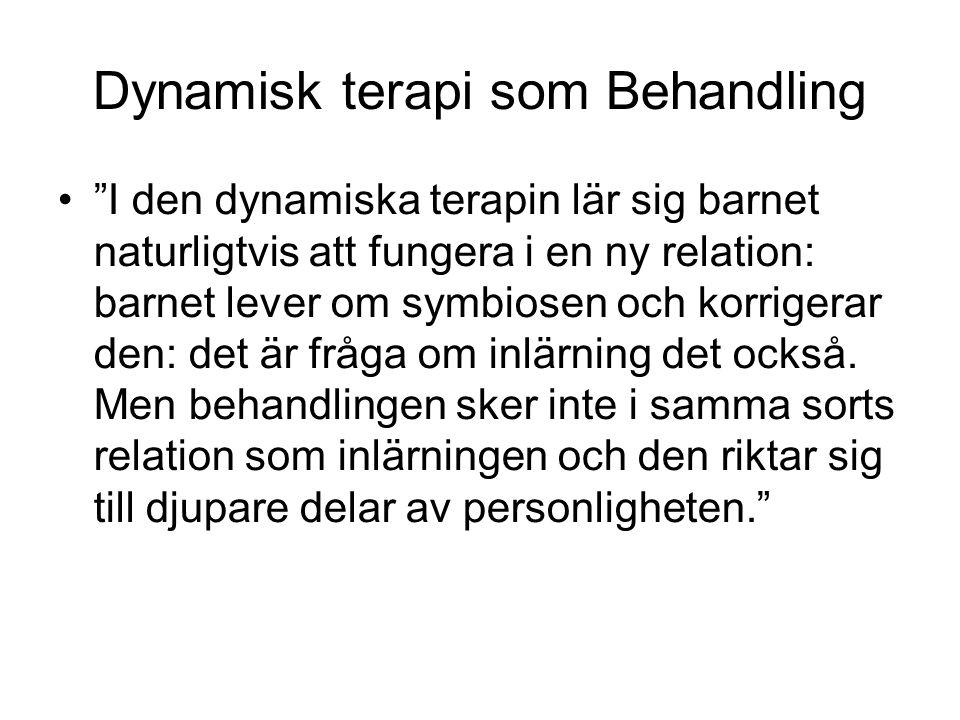 Dynamisk terapi som Behandling • I den dynamiska terapin lär sig barnet naturligtvis att fungera i en ny relation: barnet lever om symbiosen och korrigerar den: det är fråga om inlärning det också.