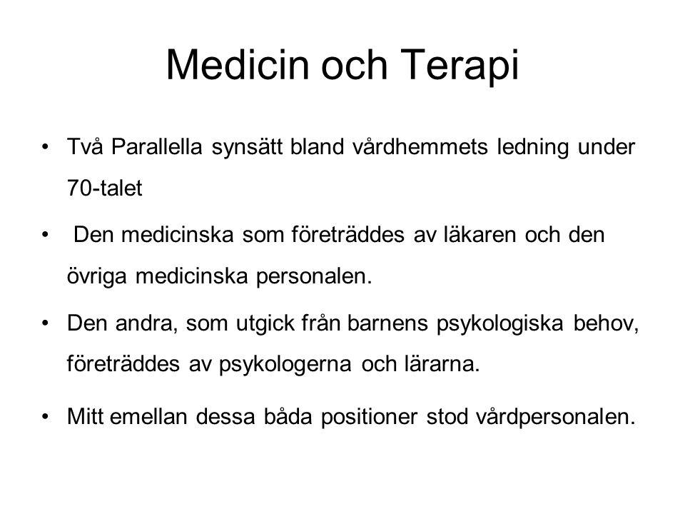 Medicin och Terapi •Två Parallella synsätt bland vårdhemmets ledning under 70-talet • Den medicinska som företräddes av läkaren och den övriga medicinska personalen.