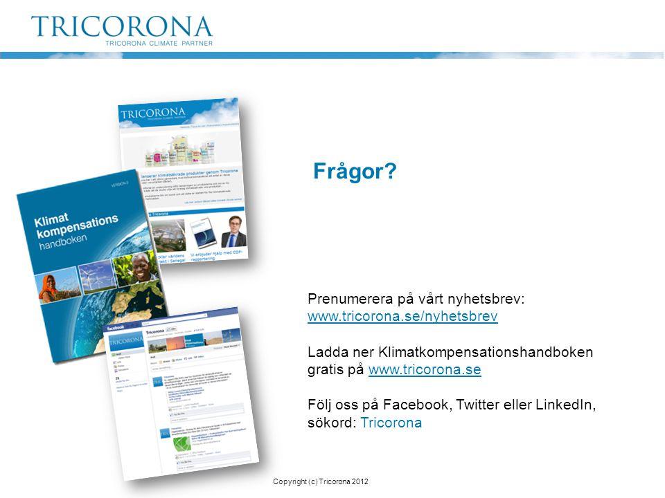Frågor? Prenumerera på vårt nyhetsbrev: www.tricorona.se/nyhetsbrev Ladda ner Klimatkompensationshandboken gratis på www.tricorona.se Följ oss på Face
