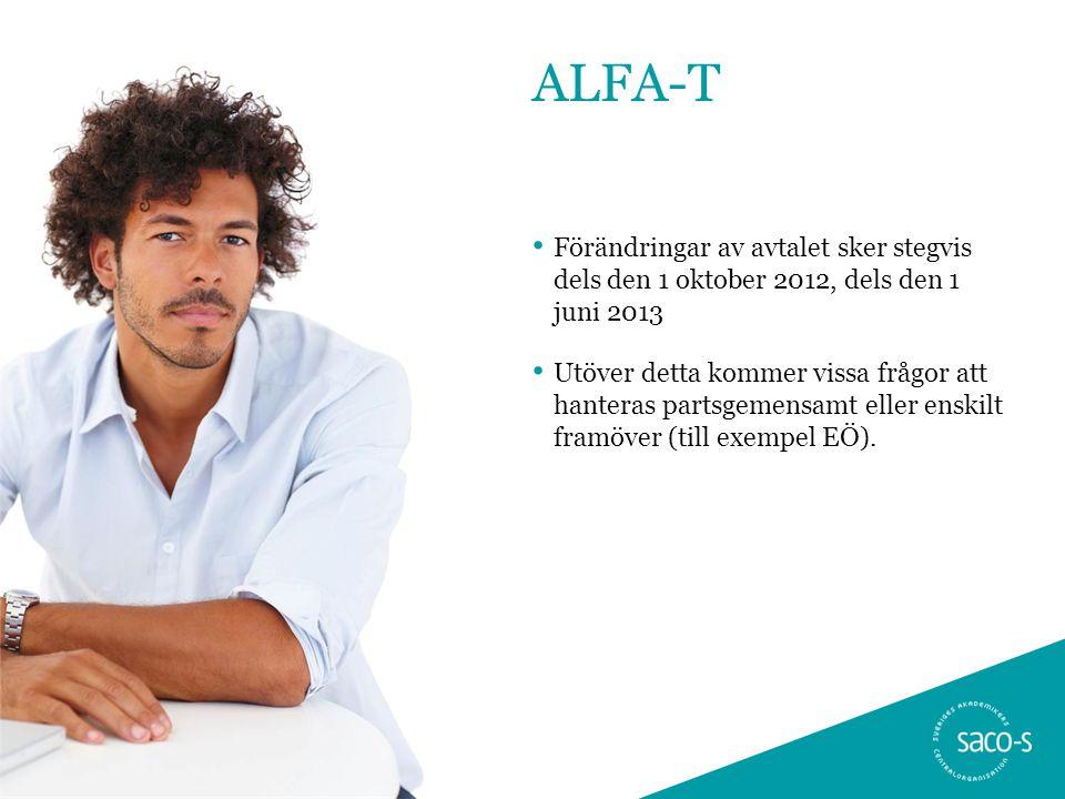 ALFA-T • Förändringar av avtalet sker stegvis dels den 1 oktober 2012, dels den 1 juni 2013 • Utöver detta kommer vissa frågor att hanteras partsgemen