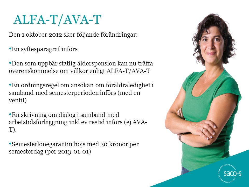 ALFA-T/AVA-T Den 1 oktober 2012 sker följande förändringar: • En syftesparagraf införs. • Den som uppbär statlig ålderspension kan nu träffa överensko