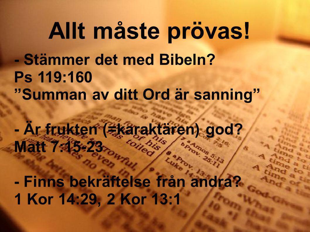 """Allt måste prövas! - Stämmer det med Bibeln? Ps 119:160 """"Summan av ditt Ord är sanning"""" - Är frukten (=karaktären) god? Matt 7:15-23 - Finns bekräftel"""
