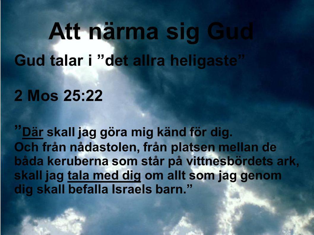 """Gud talar i """"det allra heligaste"""" 2 Mos 25:22 """" Där skall jag göra mig känd för dig. Och från nådastolen, från platsen mellan de båda keruberna som st"""