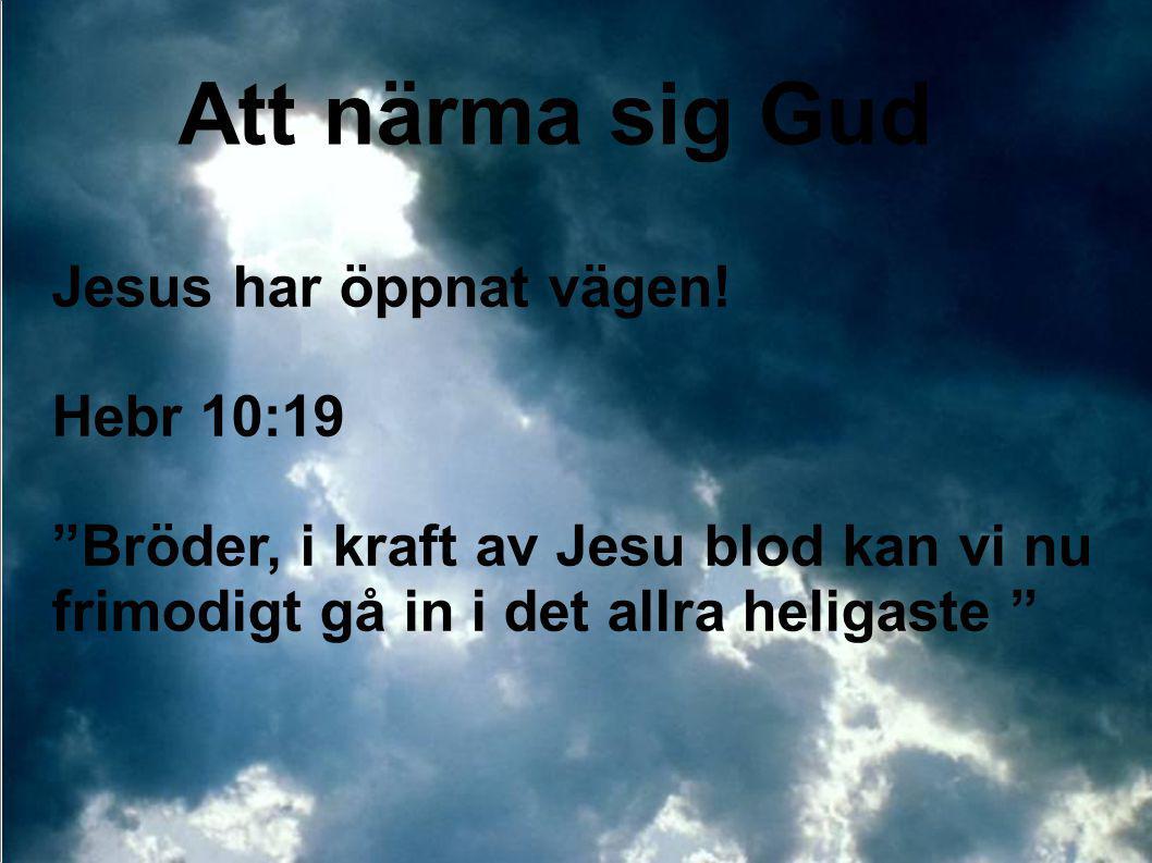 """Att närma sig Gud Jesus har öppnat vägen! Hebr 10:19 """"Bröder, i kraft av Jesu blod kan vi nu frimodigt gå in i det allra heligaste """""""