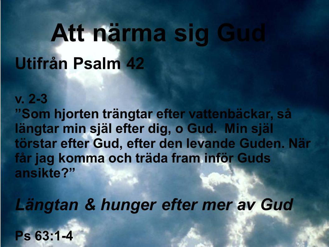 """Att närma sig Gud Utifrån Psalm 42 v. 2-3 """"Som hjorten trängtar efter vattenbäckar, så längtar min själ efter dig, o Gud. Min själ törstar efter Gud,"""