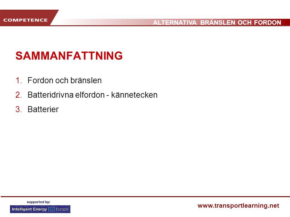 ALTERNATIVA BRÄNSLEN OCH FORDON www.transportlearning.net SAMMANFATTNING 1.Fordon och bränslen 2.Batteridrivna elfordon - kännetecken 3.Batterier