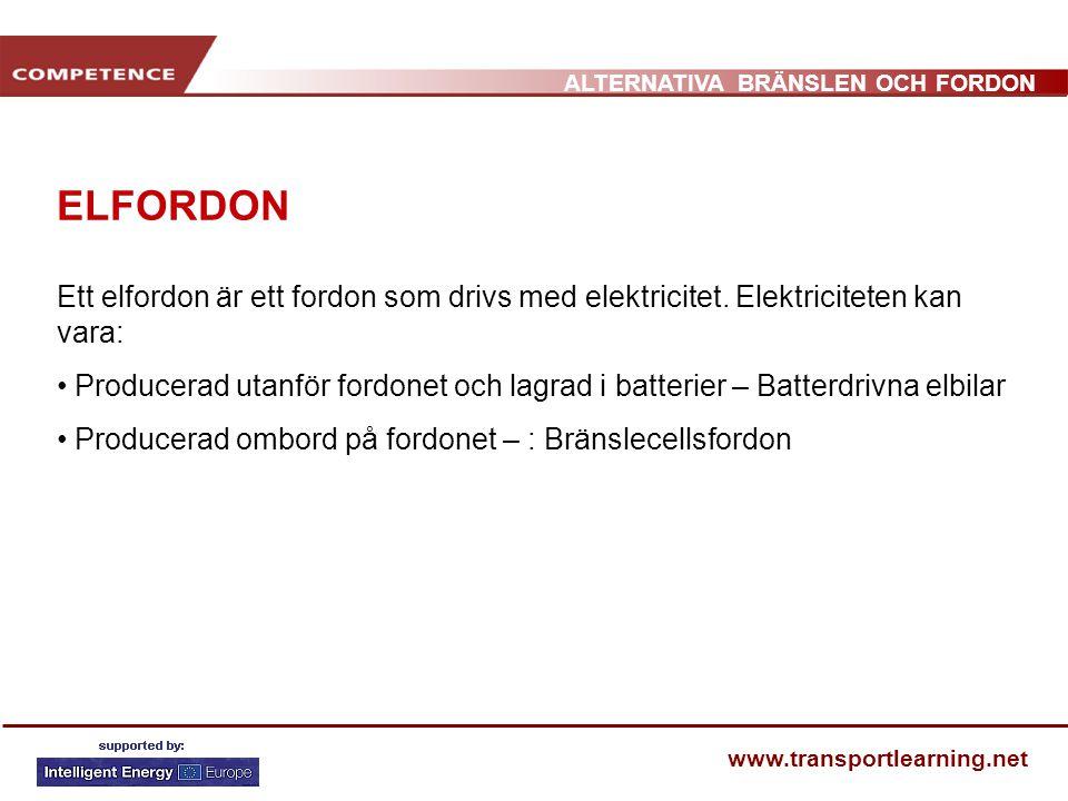 ALTERNATIVA BRÄNSLEN OCH FORDON www.transportlearning.net ELFORDON Ett elfordon är ett fordon som drivs med elektricitet. Elektriciteten kan vara: • P