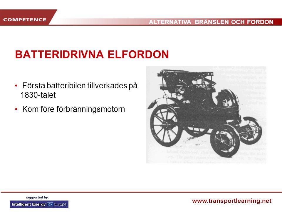 ALTERNATIVA BRÄNSLEN OCH FORDON www.transportlearning.net BATTERIDRIVNA ELFORDON • Första batteribilen tillverkades på 1830-talet • Kom före förbränni