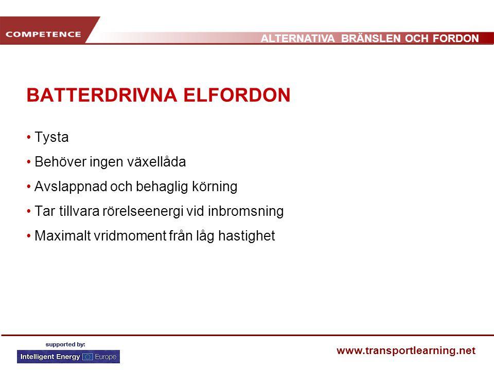 ALTERNATIVA BRÄNSLEN OCH FORDON www.transportlearning.net BATTERDRIVNA ELFORDON • Tysta • Behöver ingen växellåda • Avslappnad och behaglig körning •