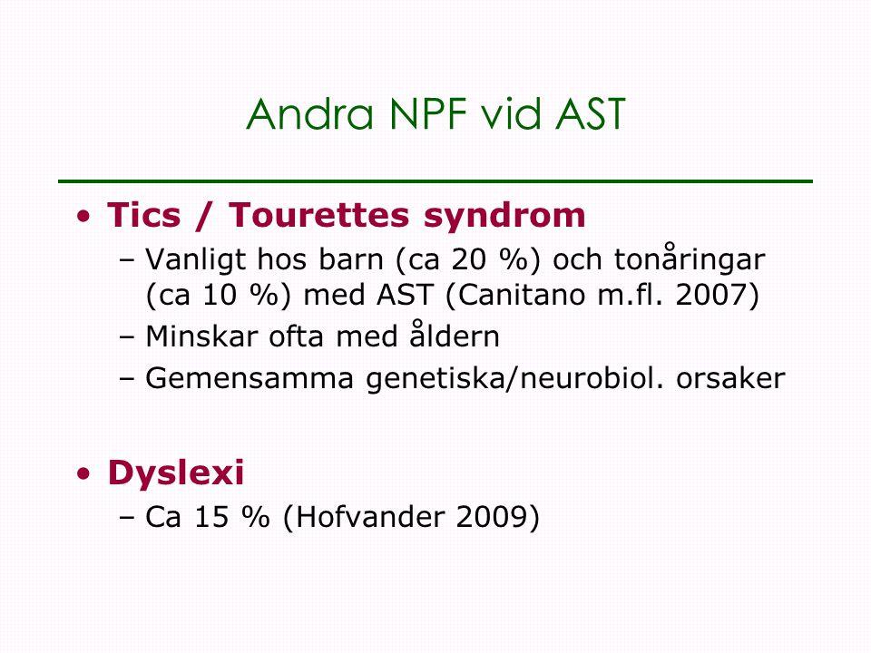 Andra NPF vid AST •Tics / Tourettes syndrom –Vanligt hos barn (ca 20 %) och tonåringar (ca 10 %) med AST (Canitano m.fl.