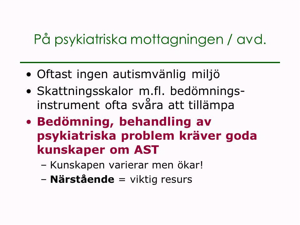 På psykiatriska mottagningen / avd.•Oftast ingen autismvänlig miljö •Skattningsskalor m.fl.