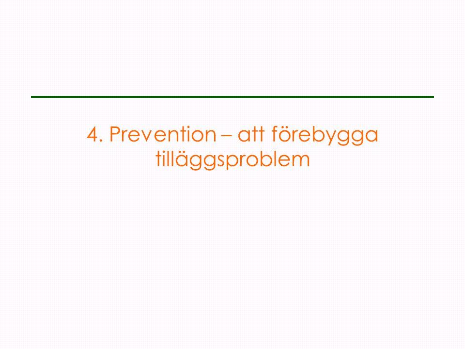 4. Prevention – att förebygga tilläggsproblem