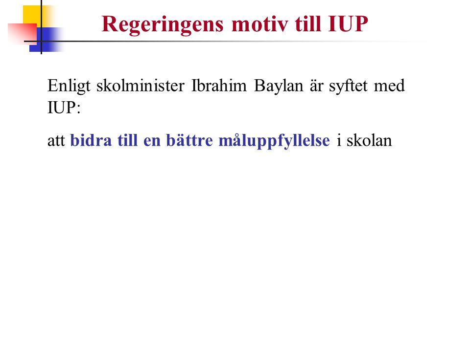 Enligt skolminister Ibrahim Baylan är syftet med IUP: att bidra till en bättre måluppfyllelse i skolan Regeringens motiv till IUP