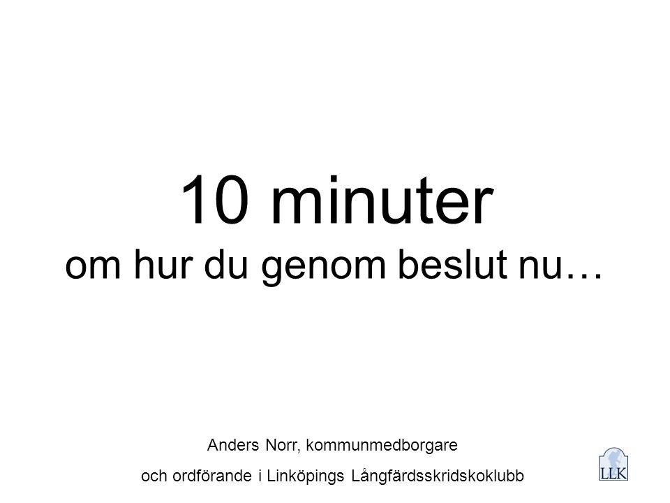 10 minuter om hur du genom beslut nu… Anders Norr, kommunmedborgare och ordförande i Linköpings Långfärdsskridskoklubb