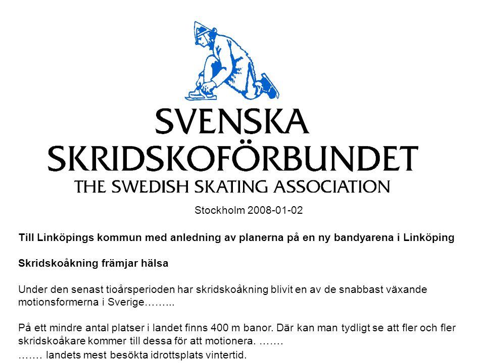 Stockholm 2008-01-02 Till Linköpings kommun med anledning av planerna på en ny bandyarena i Linköping Skridskoåkning främjar hälsa Under den senast ti
